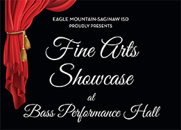 Eagle Mountain-Saginaw ISD proudly presents Fine Arts Showcase at Bass Performance Hall.