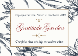 Employee Service Award Luncheon 2019 Gratitude Garden Grateful to those who help our students bloom