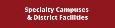 Specialty Campuses and District Facilities